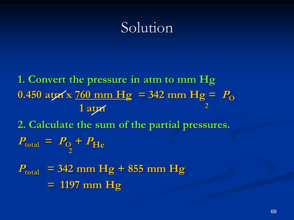 Solution 1. Convert the pressure in atm to mm Hg