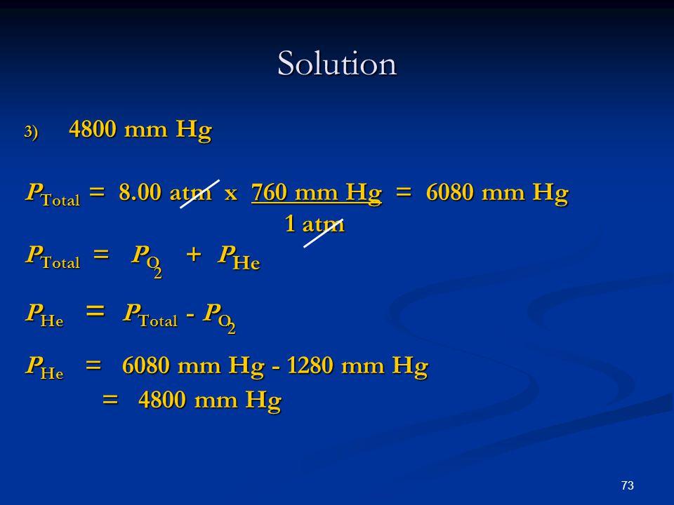 Solution 4800 mm Hg PTotal = 8.00 atm x 760 mm Hg = 6080 mm Hg 1 atm