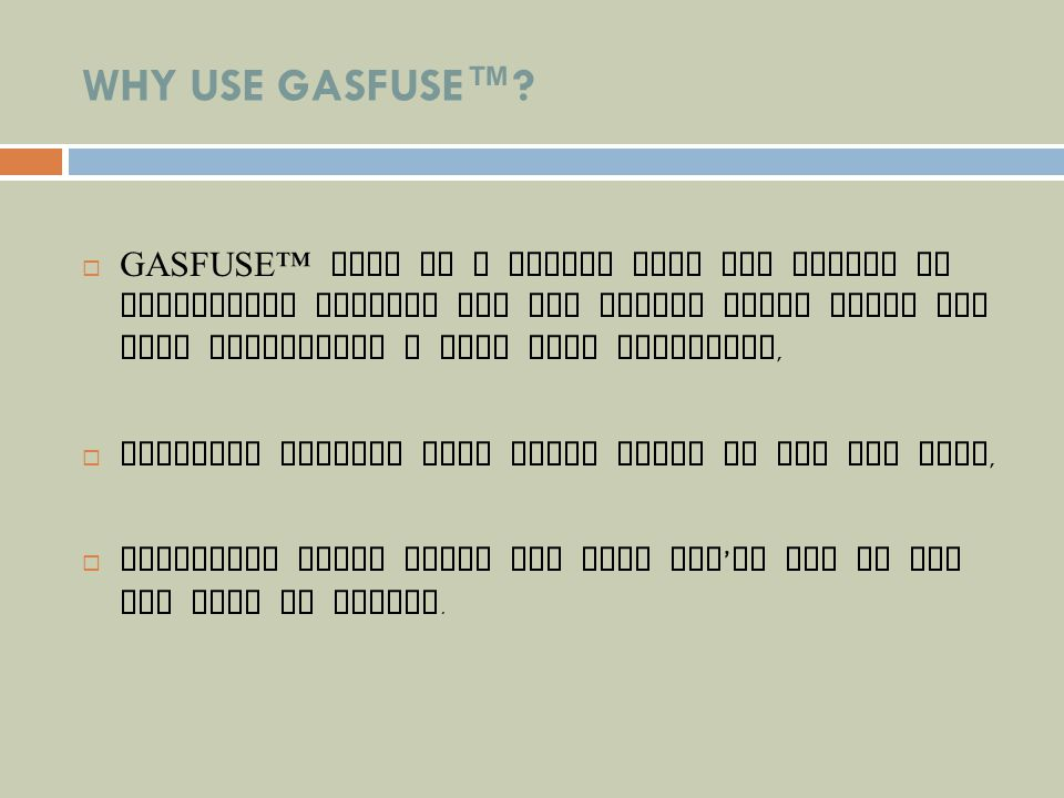 WHY USE GASFUSE™