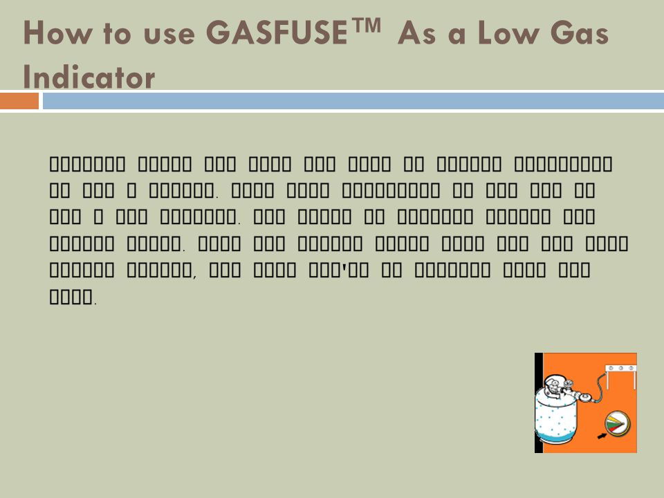 How to use GASFUSE™ As a Low Gas Indicator