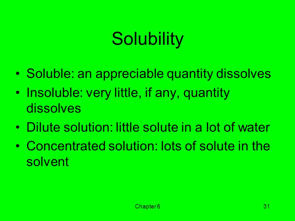 Solubility Soluble: an appreciable quantity dissolves