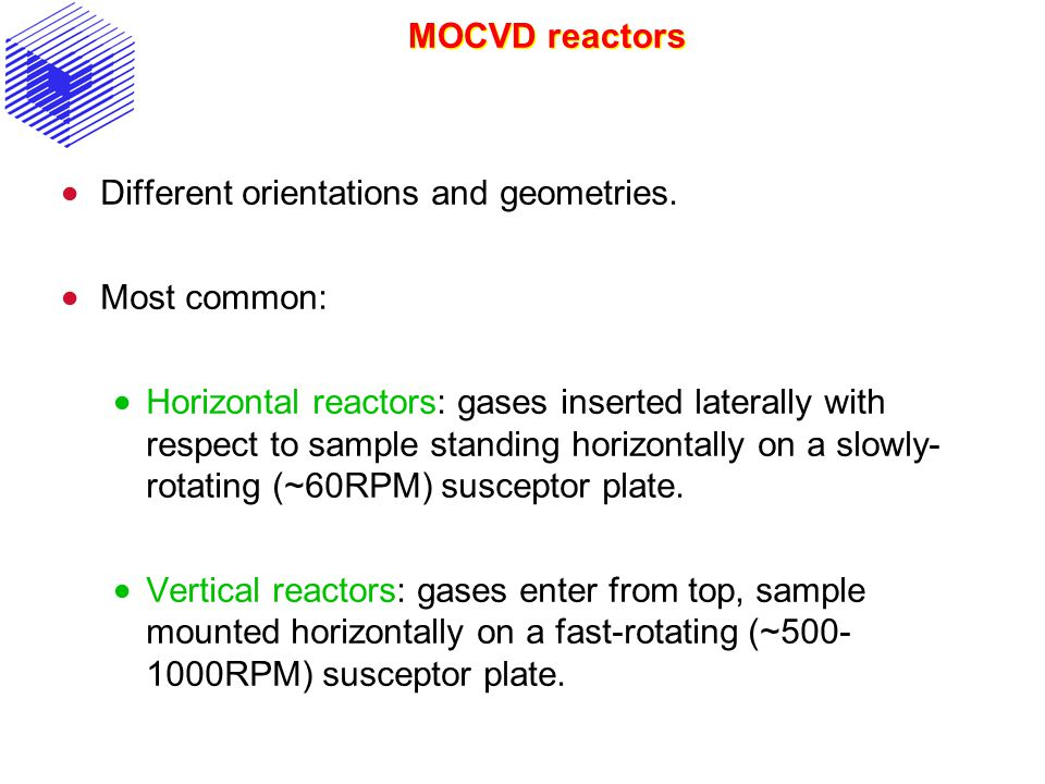 MOCVD reactors Different orientations and geometries. Most common: