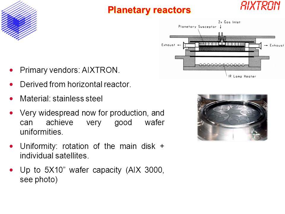 Planetary reactors Primary vendors: AIXTRON.