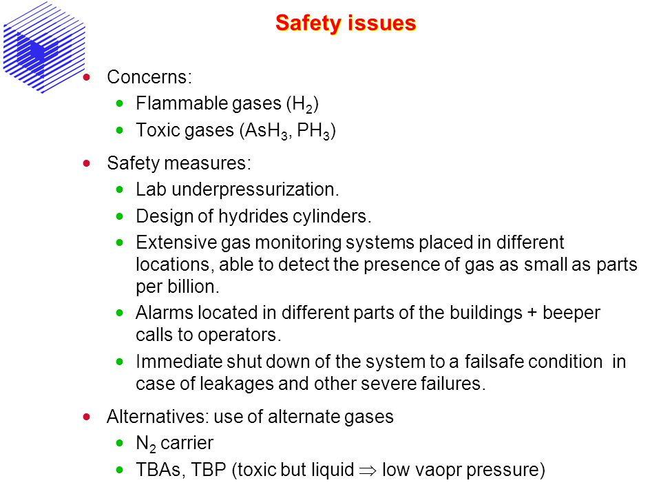 Safety issues Concerns: Flammable gases (H2) Toxic gases (AsH3, PH3)