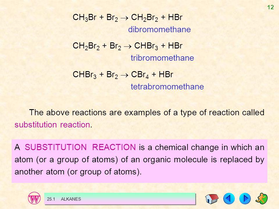 CH3Br + Br2  CH2Br2 + HBr dibromomethane CH2Br2 + Br2  CHBr3 + HBr