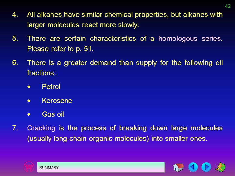 4. All alkanes have similar chemical properties, but alkanes with larger molecules react more slowly.