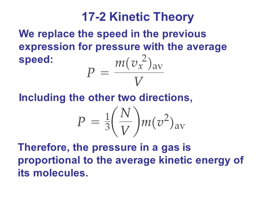 17-2 Kinetic Theory We replace the speed in the previous expression for pressure with the average speed: