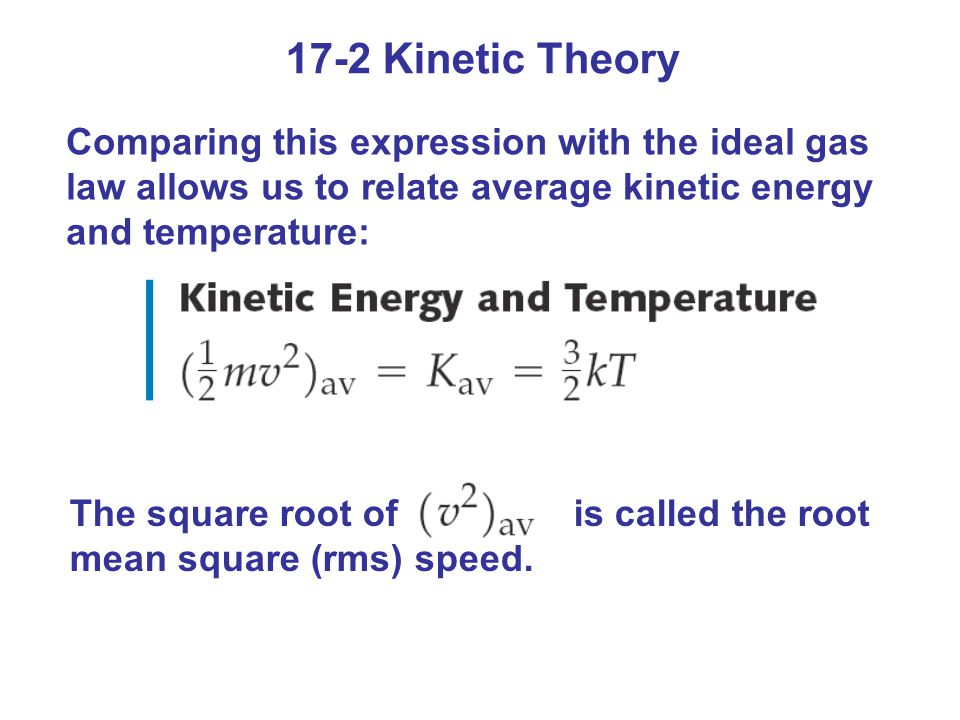 17-2 Kinetic Theory Comparing this expression with the ideal gas law allows us to relate average kinetic energy and temperature: