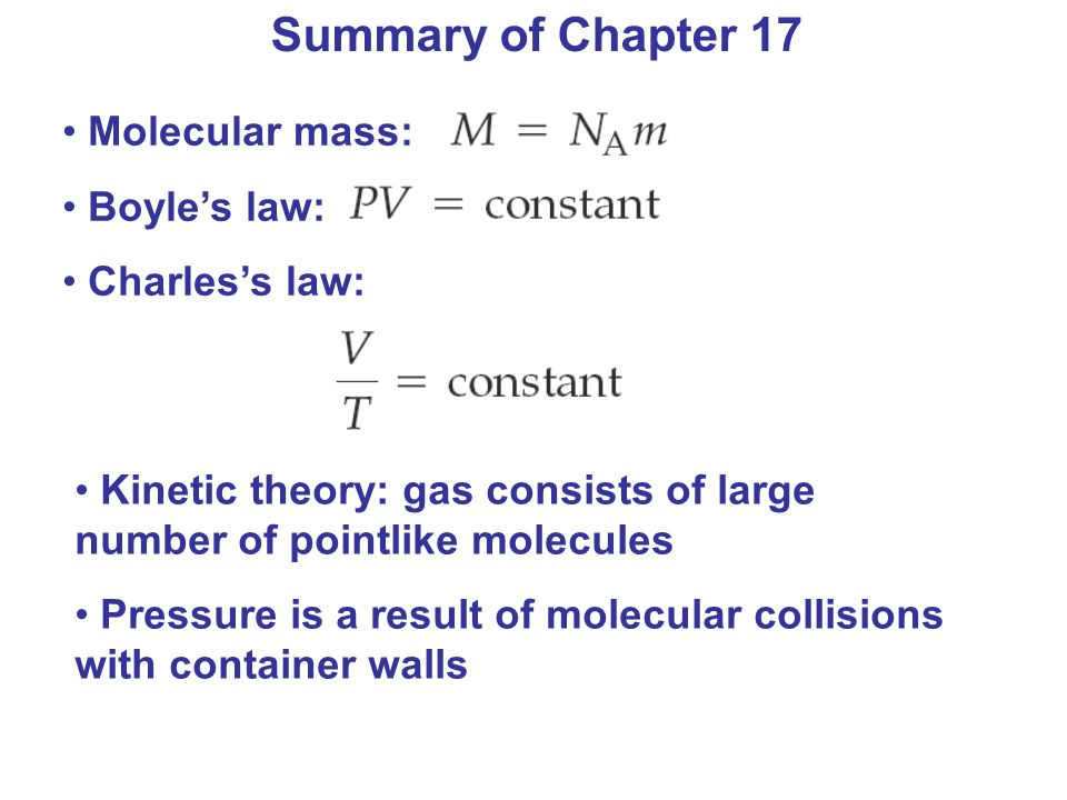 Summary of Chapter 17 Molecular mass: Boyle's law: Charles's law: