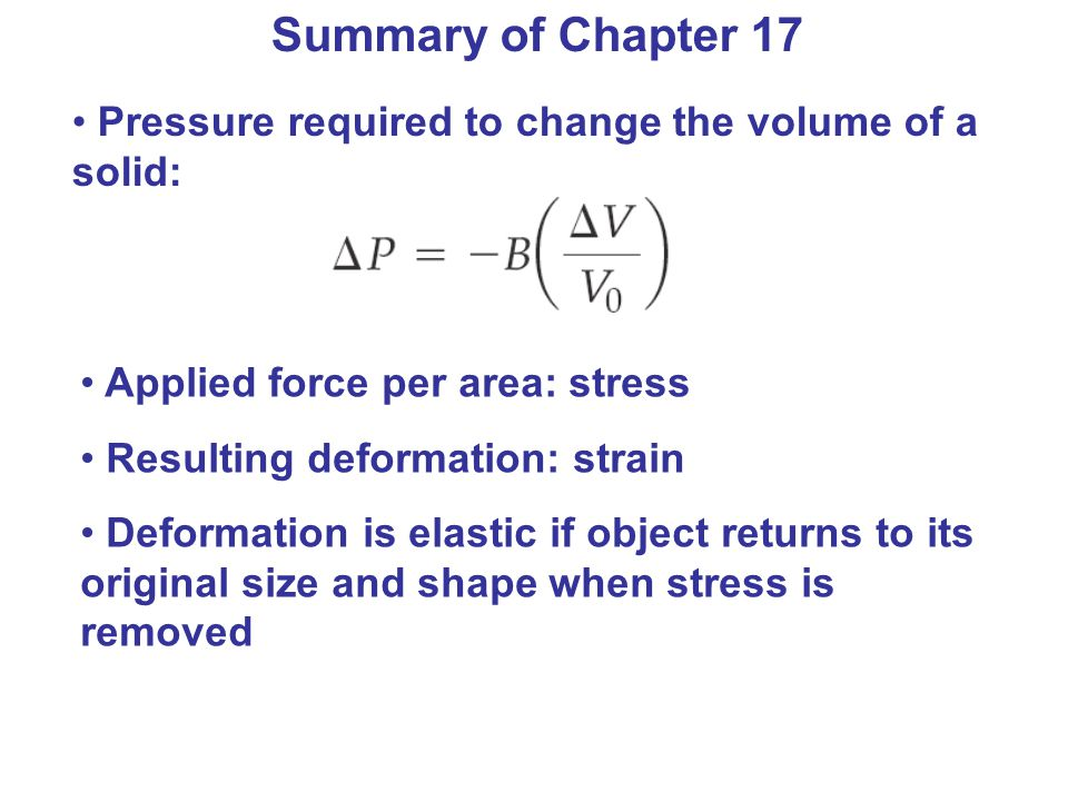 Summary of Chapter 17 Pressure required to change the volume of a solid: Applied force per area: stress.