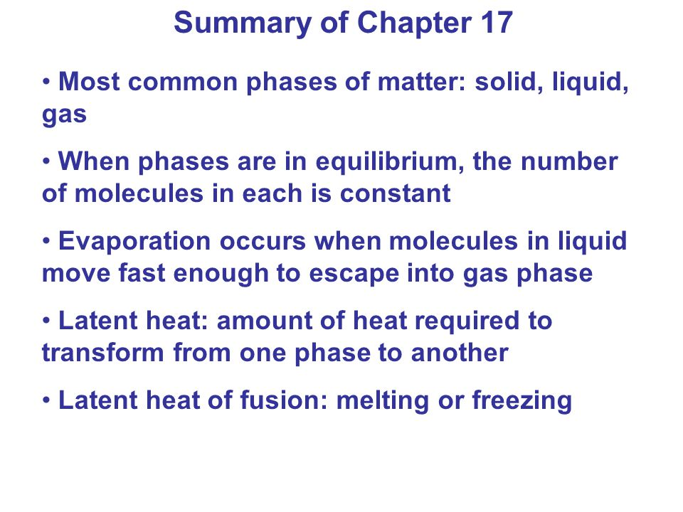 Summary of Chapter 17 Most common phases of matter: solid, liquid, gas