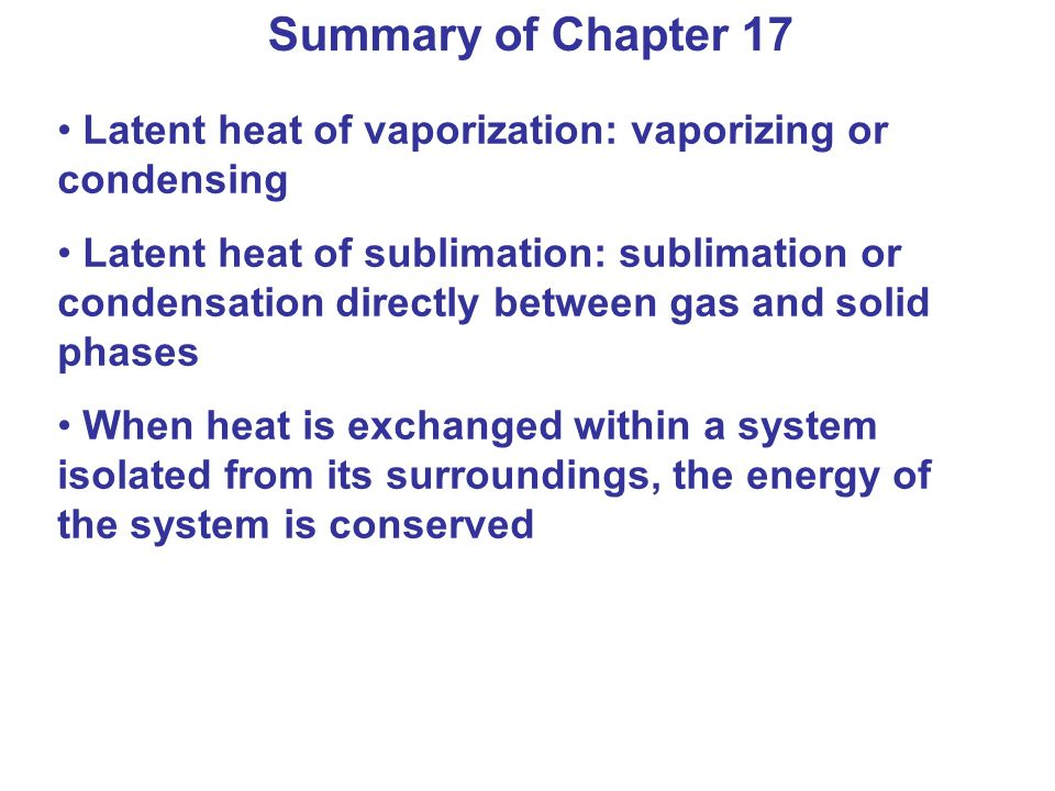 Summary of Chapter 17 Latent heat of vaporization: vaporizing or condensing.