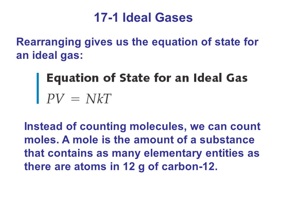 17-1 Ideal Gases Rearranging gives us the equation of state for an ideal gas: