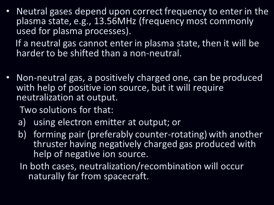 Neutral gases depend upon correct frequency to enter in the plasma state, e.g., 13.56MHz (frequency most commonly used for plasma processes).