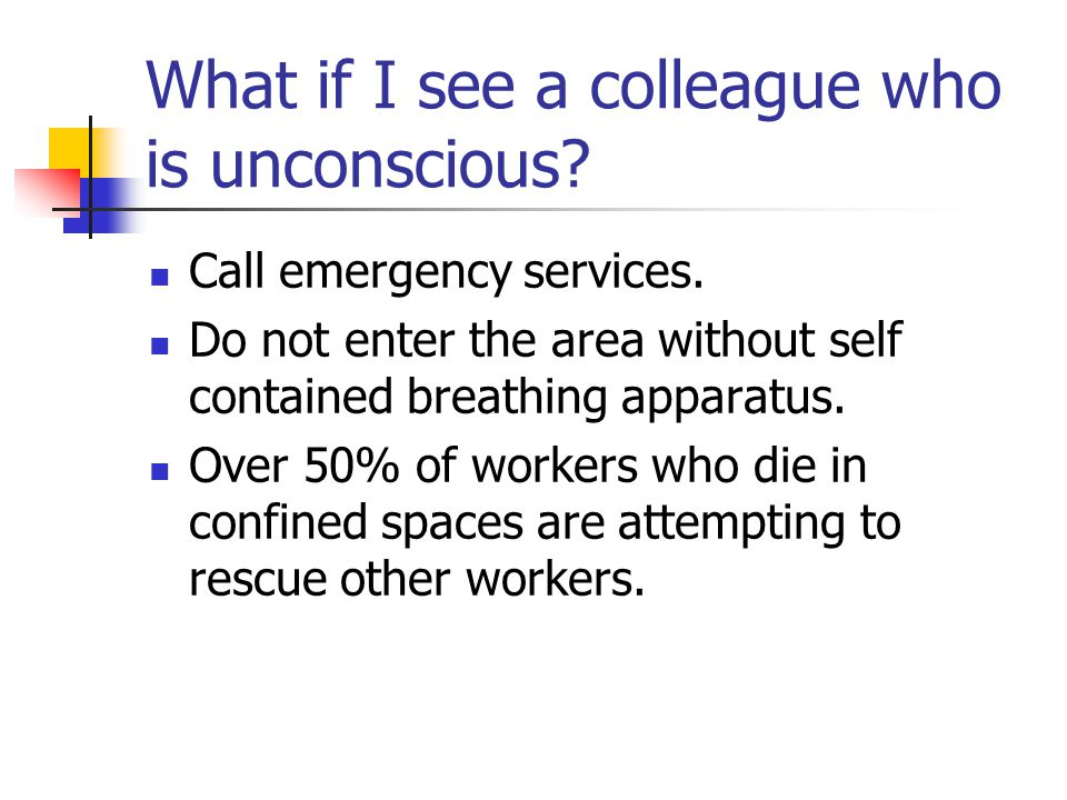 What if I see a colleague who is unconscious
