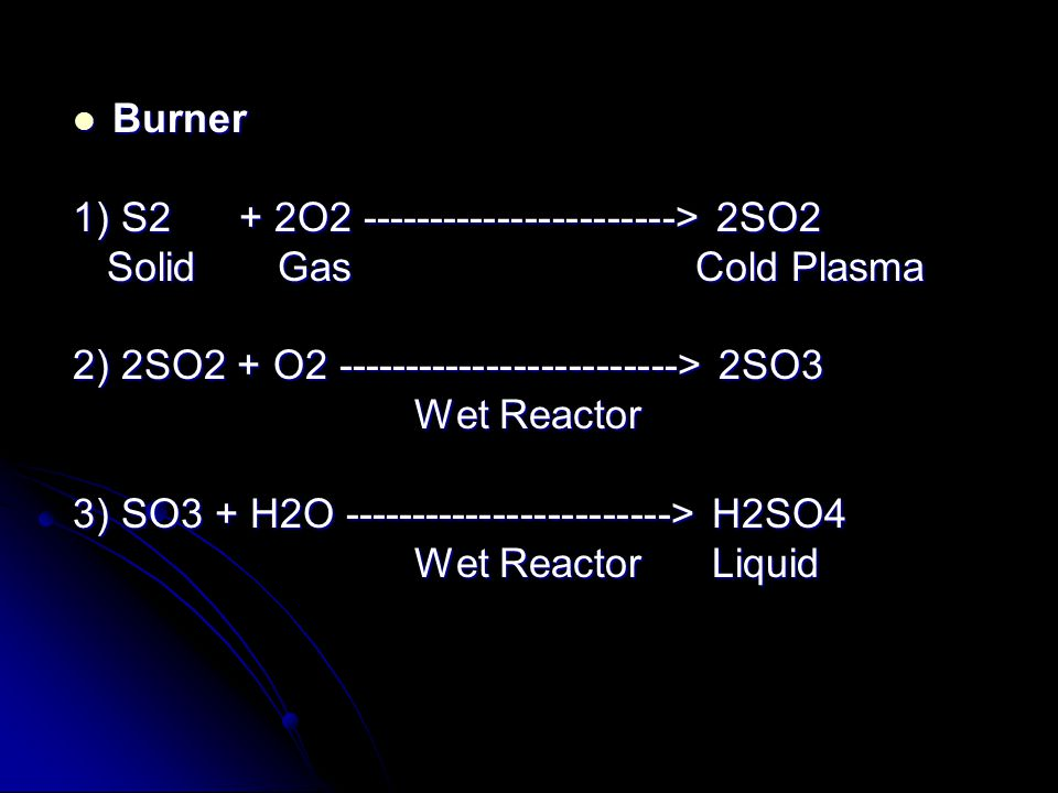 Burner 1) S2 + 2O > 2SO2. Solid Gas Cold Plasma