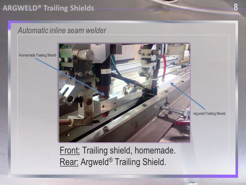 Front: Trailing shield, homemade. Rear: Argweld® Trailing Shield.