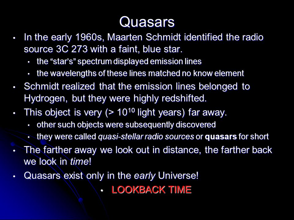 Quasars In the early 1960s, Maarten Schmidt identified the radio source 3C 273 with a faint, blue star.