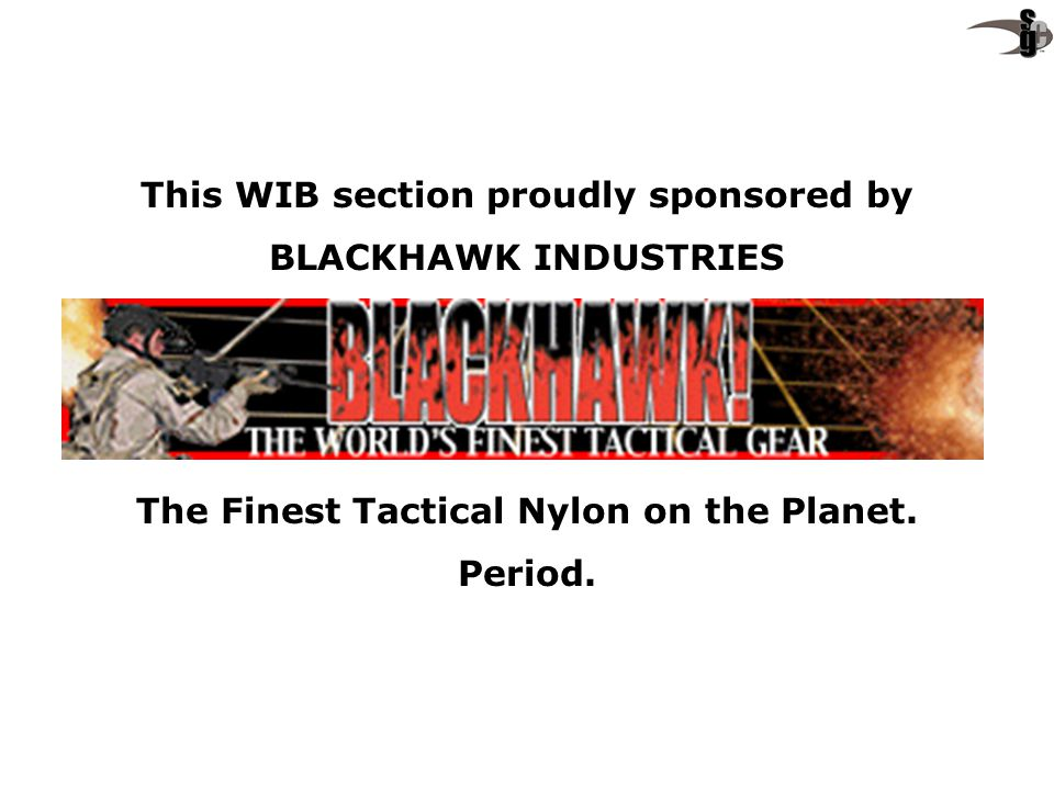 This WIB section proudly sponsored by BLACKHAWK INDUSTRIES