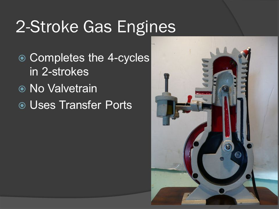 2-Stroke Gas Engines Completes the 4-cycles in 2-strokes No Valvetrain