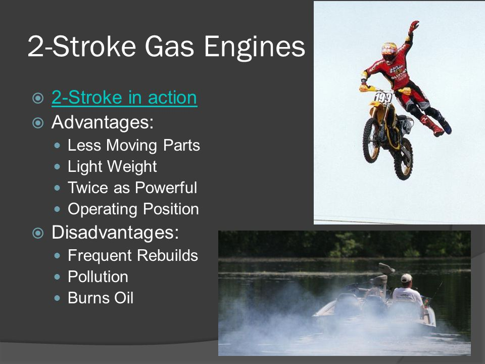 2-Stroke Gas Engines 2-Stroke in action Advantages: Disadvantages: