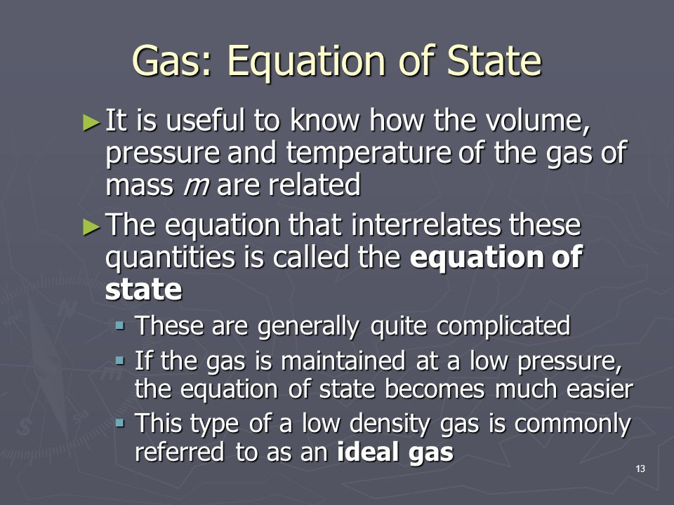 Gas: Equation of State It is useful to know how the volume, pressure and temperature of the gas of mass m are related.