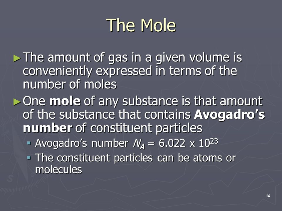 The Mole The amount of gas in a given volume is conveniently expressed in terms of the number of moles.