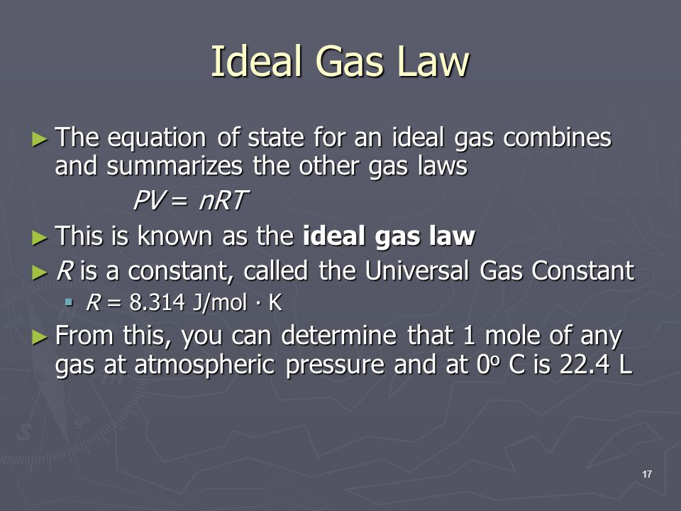 Ideal Gas Law The equation of state for an ideal gas combines and summarizes the other gas laws. PV = nRT.