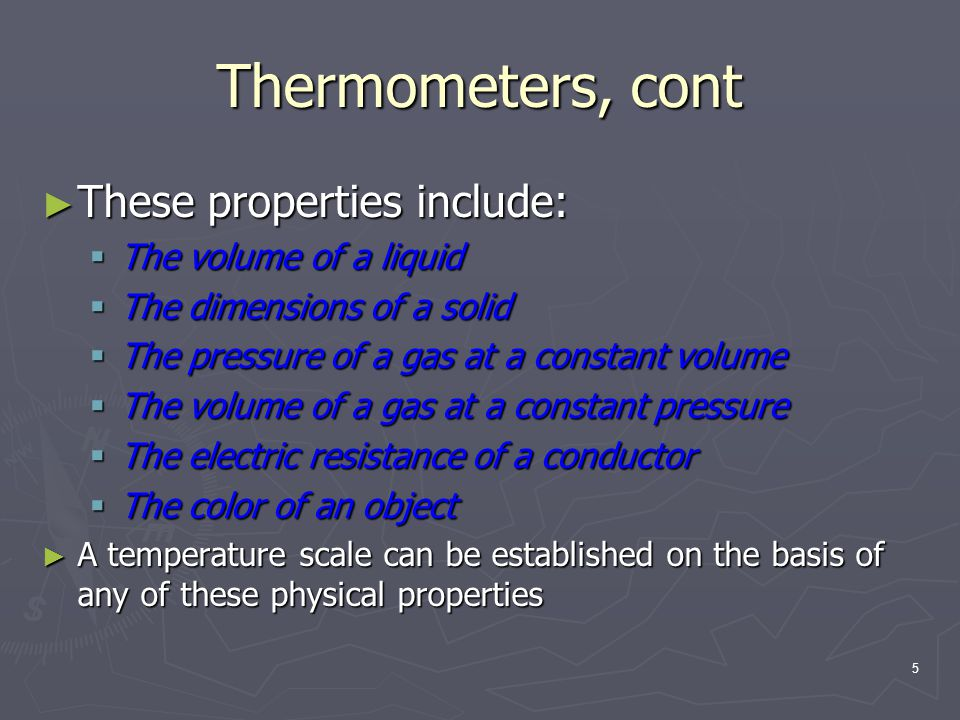 Thermometers, cont These properties include: The volume of a liquid