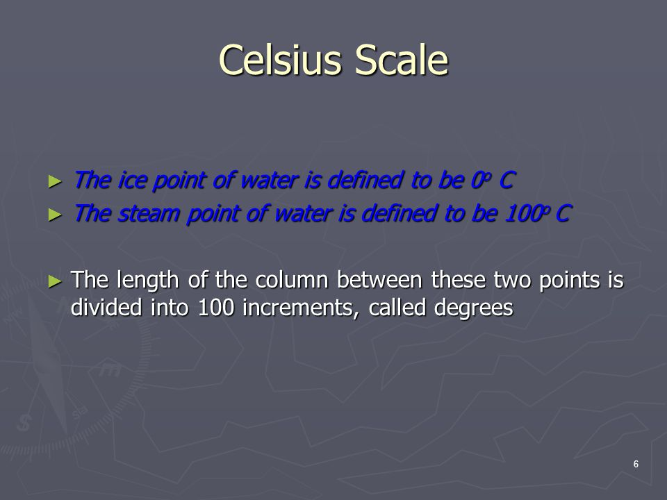 Celsius Scale The ice point of water is defined to be 0o C