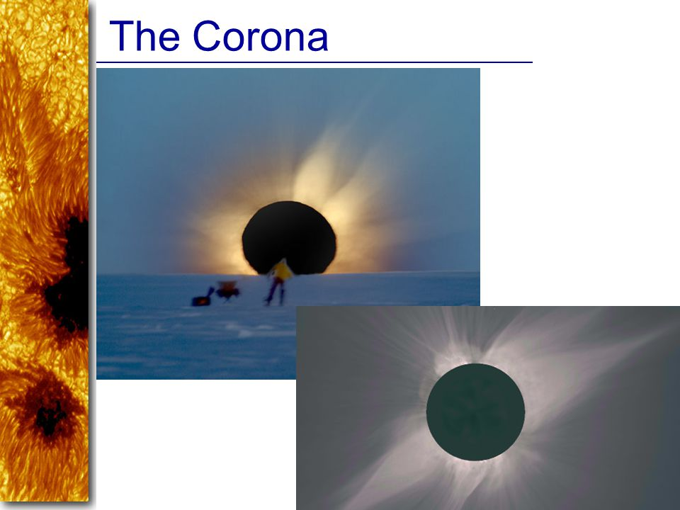 The Corona The Corona · The outermost layer of the sun s atmosphere.