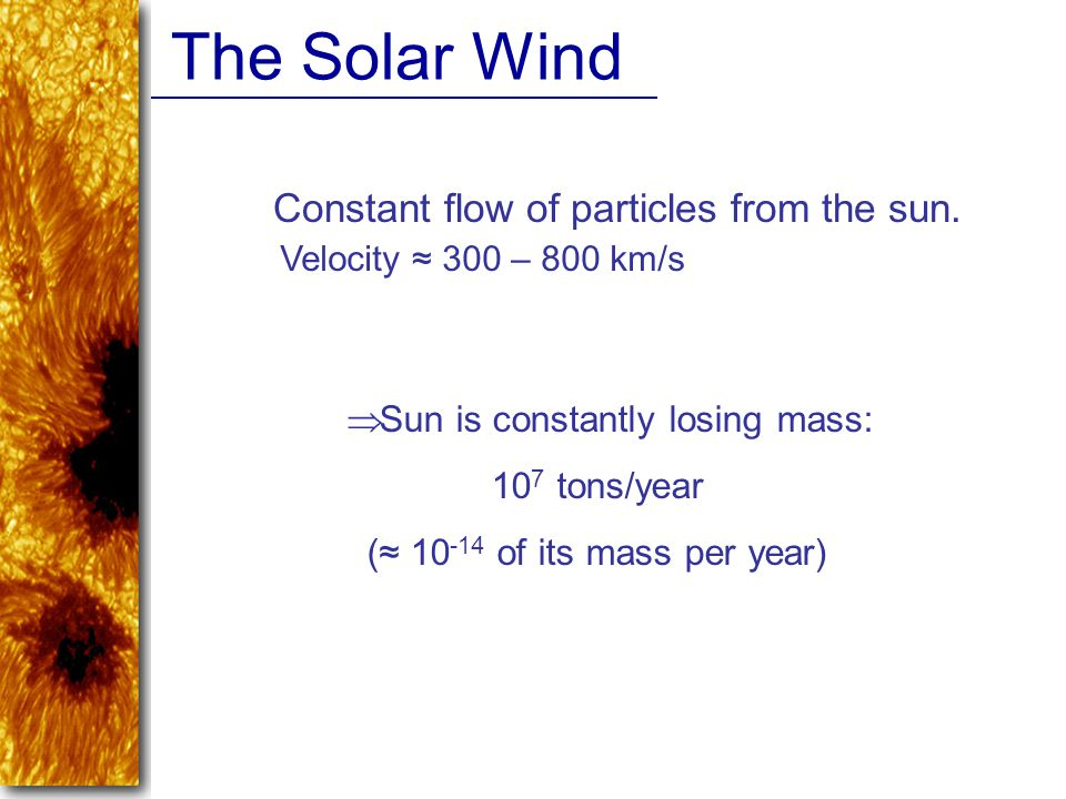 The Solar Wind Constant flow of particles from the sun.