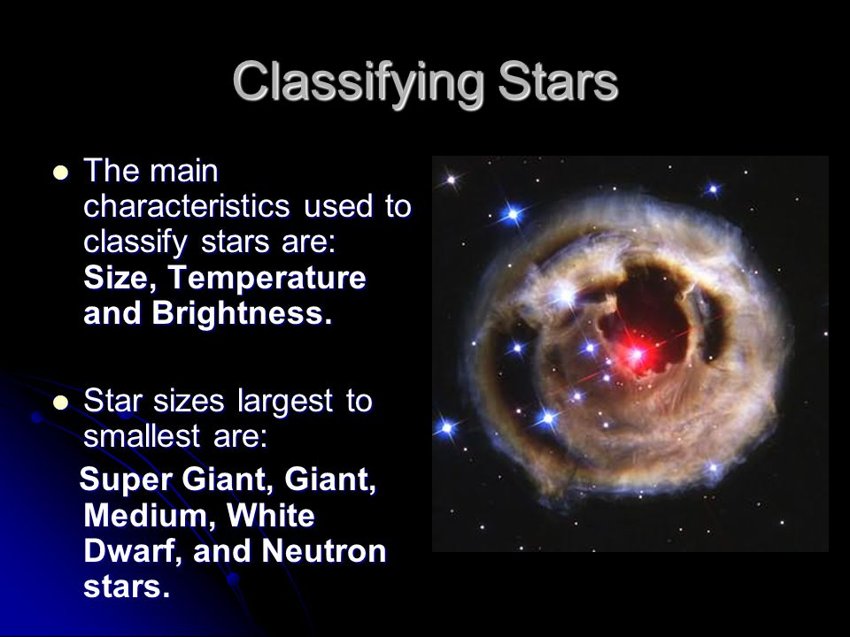 Classifying Stars The main characteristics used to classify stars are: Size, Temperature and Brightness.