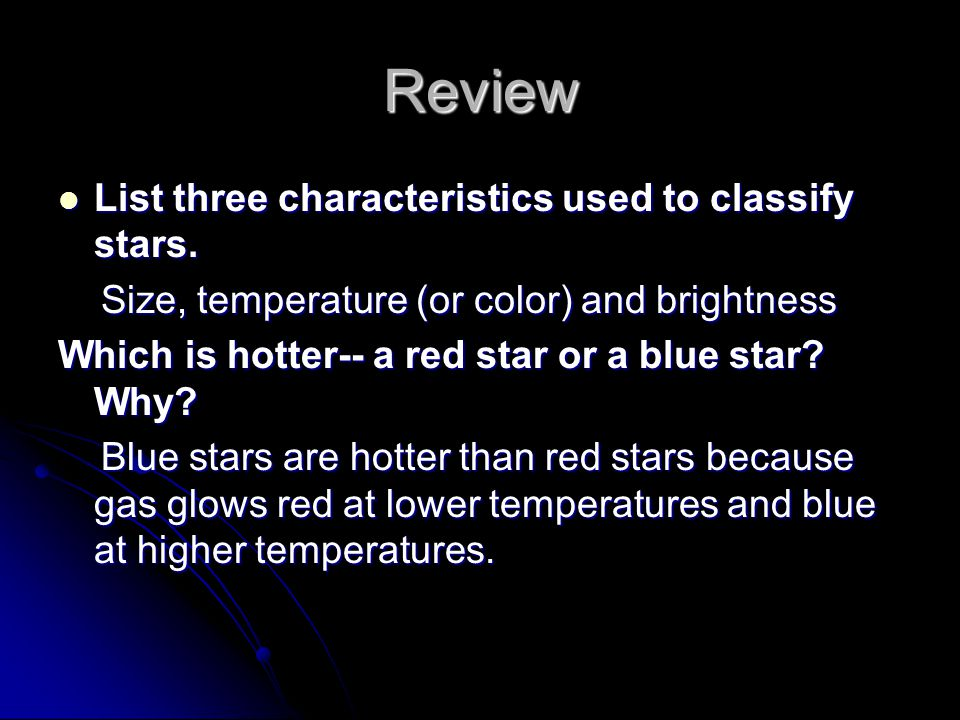 Review List three characteristics used to classify stars.