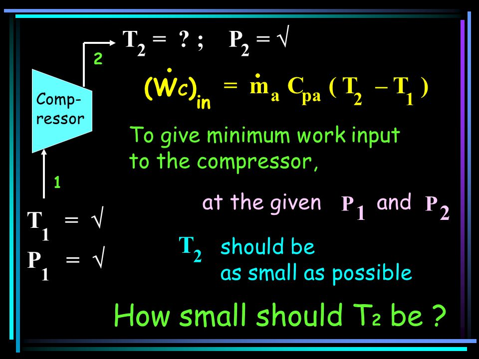 How small should T2 be T = ; P =  (WC) = m C ( T – T ) T =  T P
