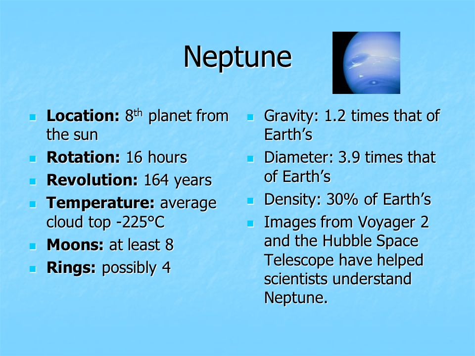Neptune Location: 8th planet from the sun Rotation: 16 hours