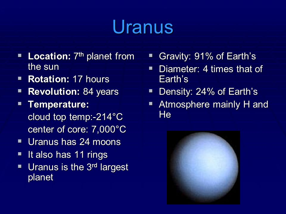 Uranus Location: 7th planet from the sun Rotation: 17 hours