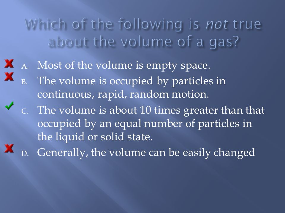 Which of the following is not true about the volume of a gas