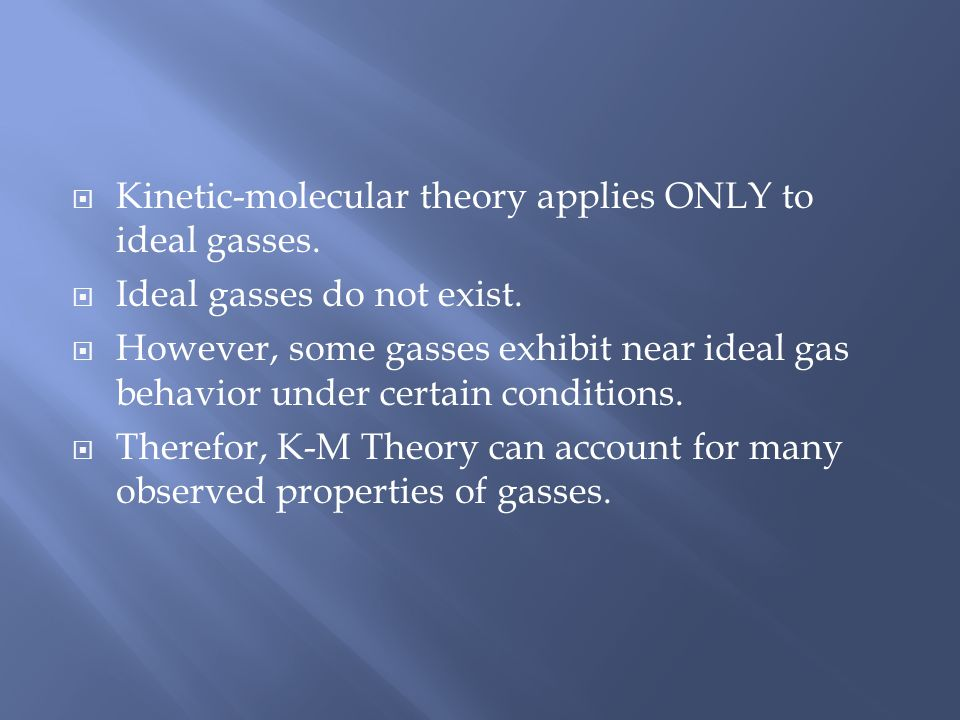 Kinetic-molecular theory applies ONLY to ideal gasses.
