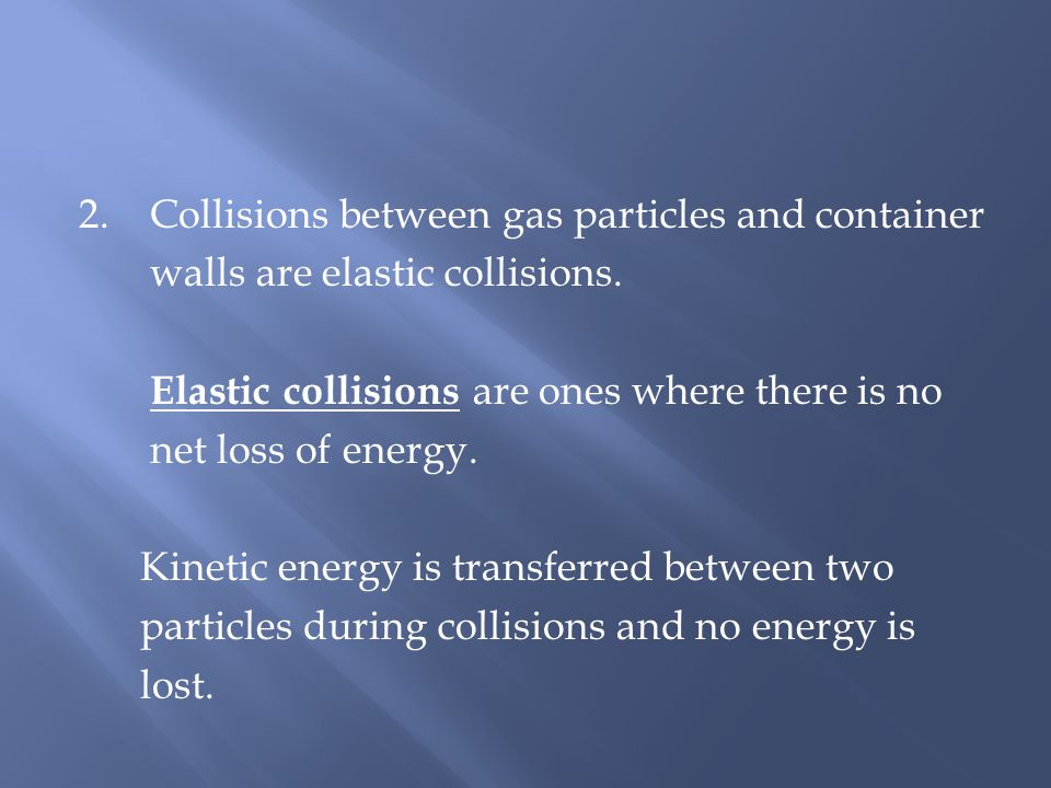 2. Collisions between gas particles and container walls are elastic collisions.