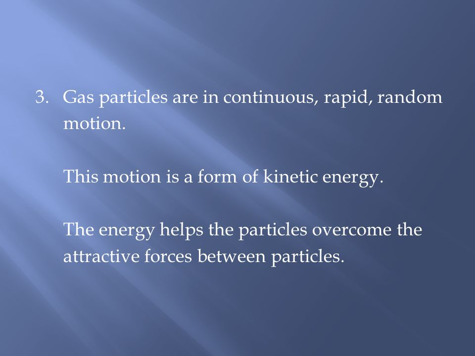 3. Gas particles are in continuous, rapid, random motion