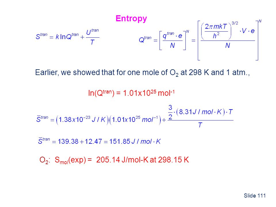 Entropy Earlier, we showed that for one mole of O2 at 298 K and 1 atm., ln(Qtran) = 1.01x1025 mol-1.