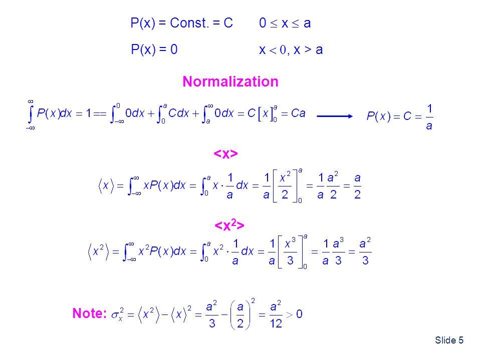 Normalization <x> <x2> P(x) = Const. = C 0 £ x £ a