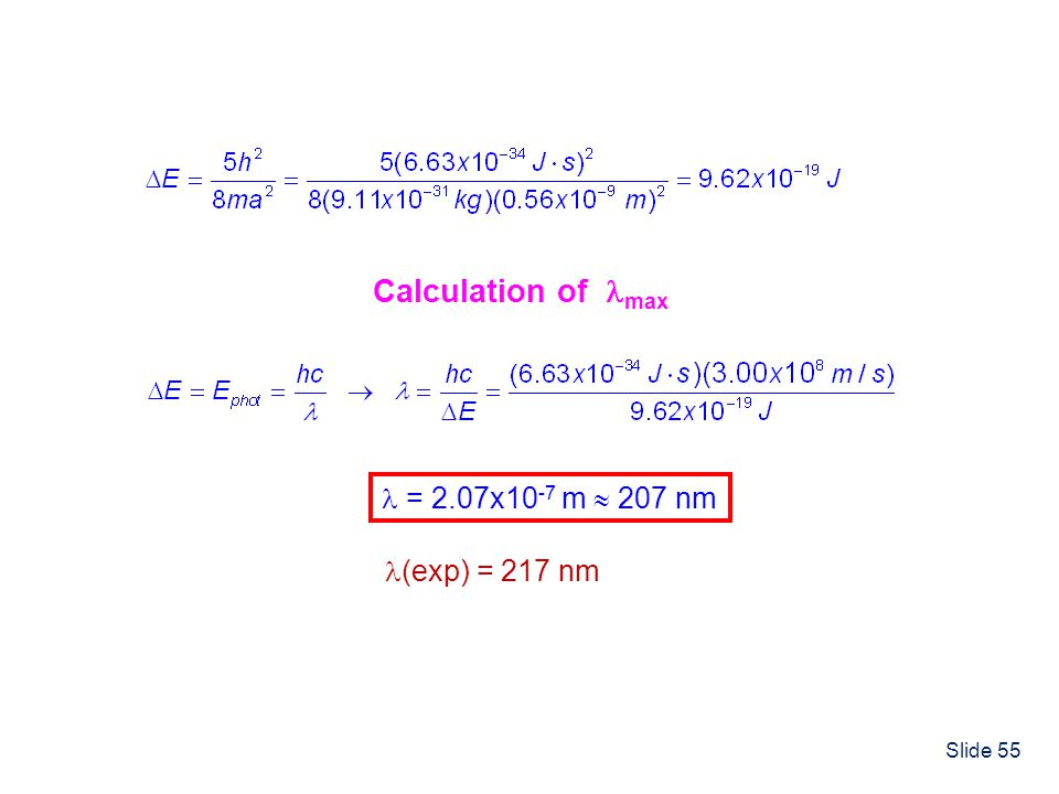 Calculation of max  = 2.07x10-7 m  207 nm (exp) = 217 nm