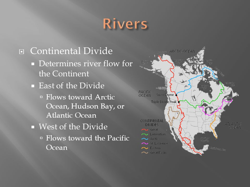 Rivers Continental Divide Determines river flow for the Continent