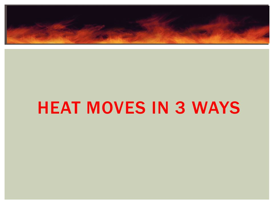 Heat Moves in 3 ways