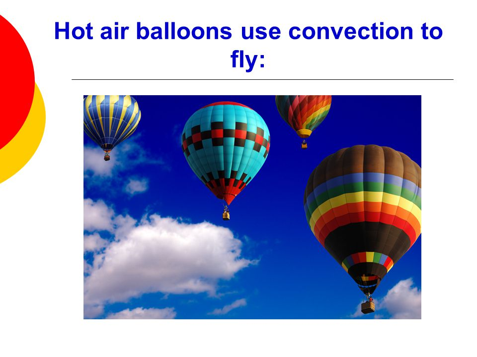 Hot air balloons use convection to fly: