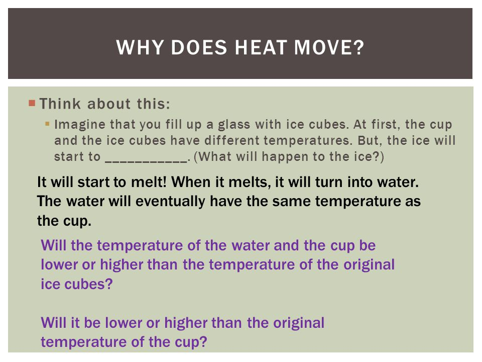 Why does heat move Think about this: