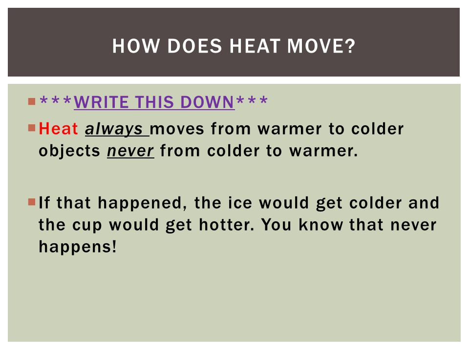 How does Heat Move ***WRITE THIS DOWN***