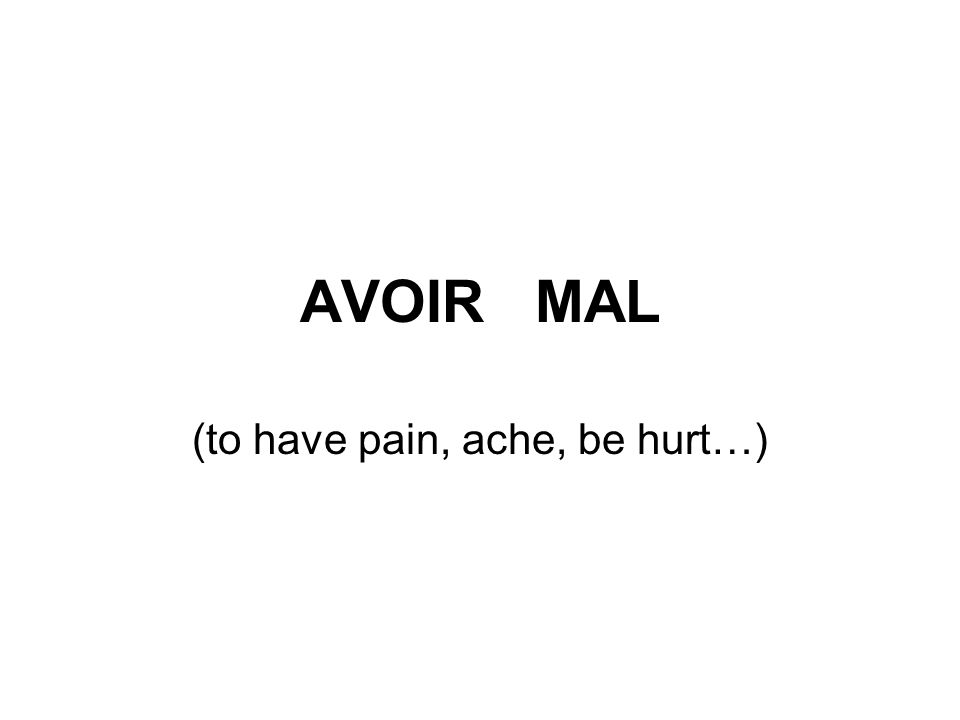 (to have pain, ache, be hurt…)